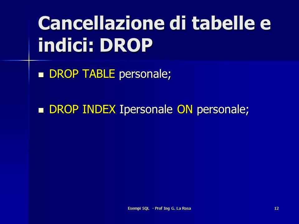Cancellazione di tabelle e indici: DROP