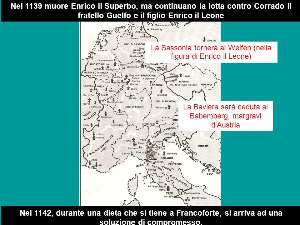 Nel 1139 muore Enrico il Superbo, ma continuano la lotta contro Corrado il fratello Guelfo e il figlio Enrico il Leone