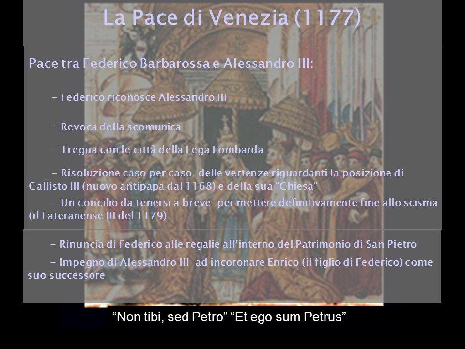 La Pace di Venezia (1177) Pace tra Federico Barbarossa e Alessandro III: - Federico riconosce Alessandro III.