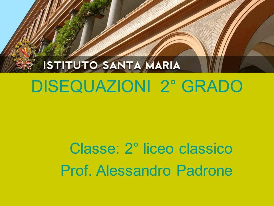 DISEQUAZIONI 2° GRADO Classe: 2° liceo classico