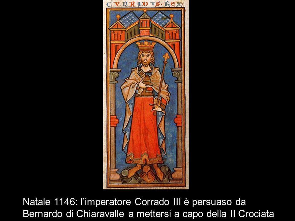 Natale 1146: l'imperatore Corrado III è persuaso da Bernardo di Chiaravalle a mettersi a capo della II Crociata