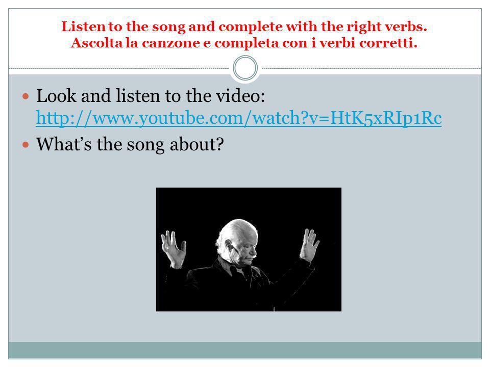 Listen to the song and complete with the right verbs