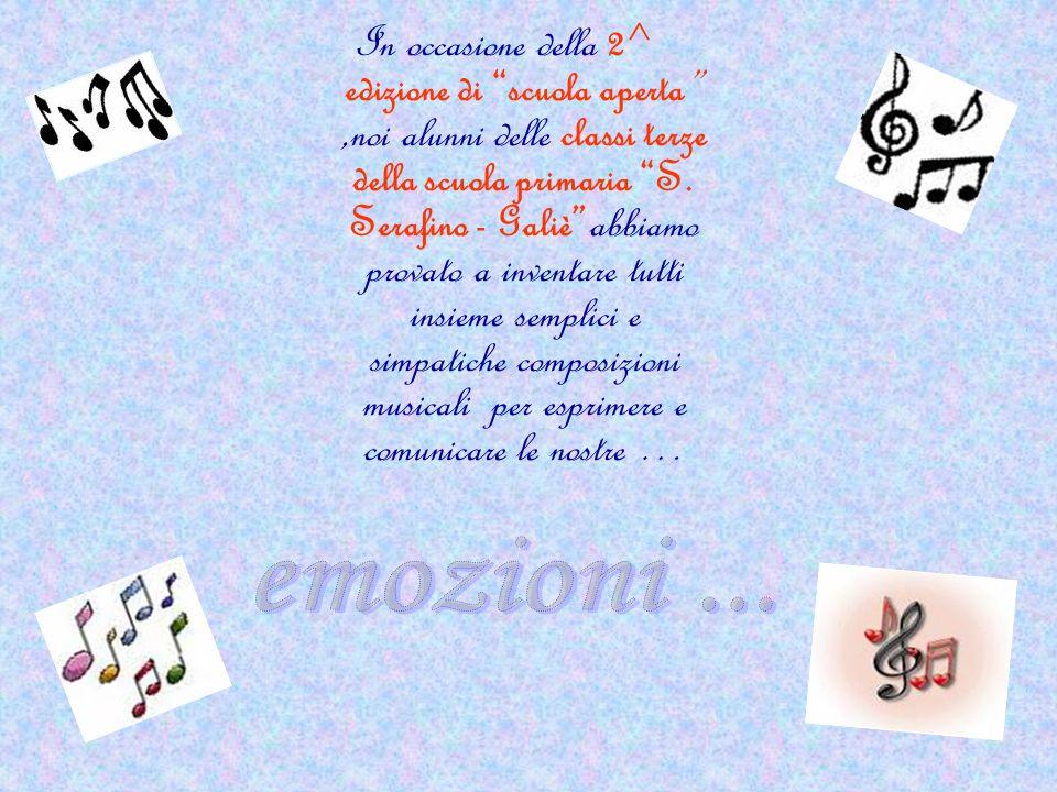 In occasione della 2^ edizione di scuola aperta ,noi alunni delle classi terze della scuola primaria S. Serafino - Galiè abbiamo provato a inventare tutti insieme semplici e simpatiche composizioni musicali per esprimere e comunicare le nostre …