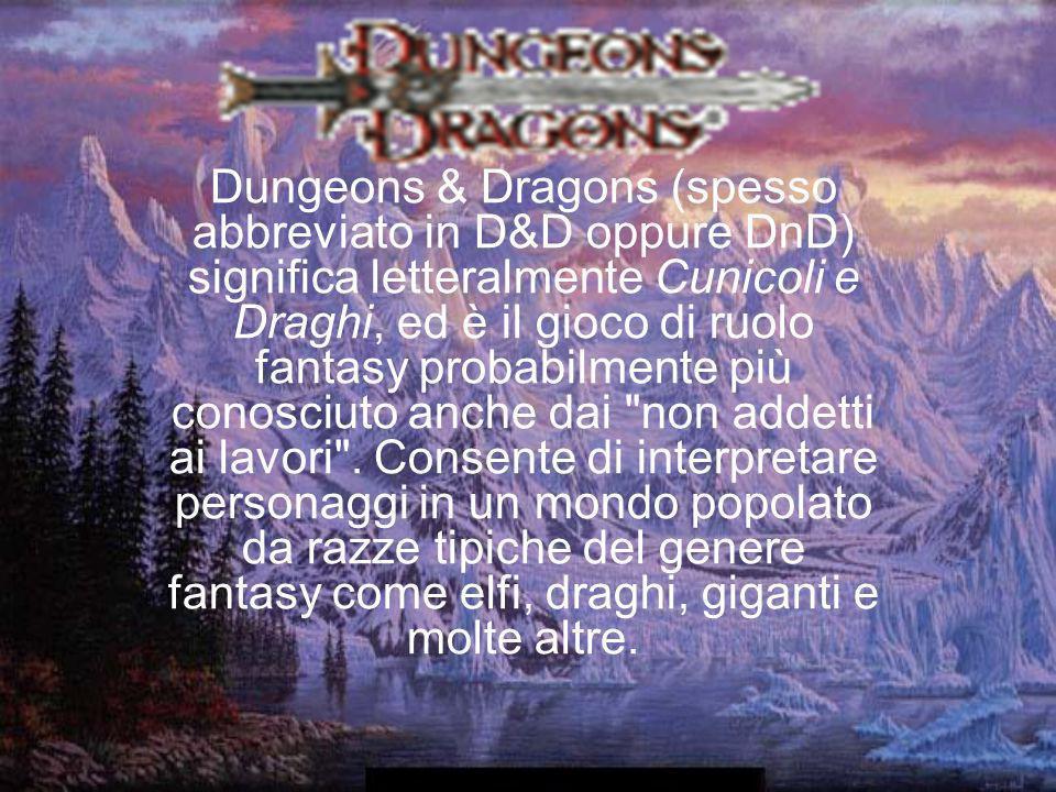 Dungeons & Dragons (spesso abbreviato in D&D oppure DnD) significa letteralmente Cunicoli e Draghi, ed è il gioco di ruolo fantasy probabilmente più conosciuto anche dai non addetti ai lavori .