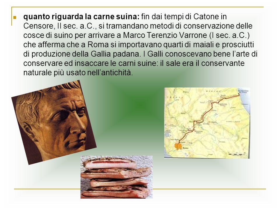 quanto riguarda la carne suina: fin dai tempi di Catone in Censore, II sec.