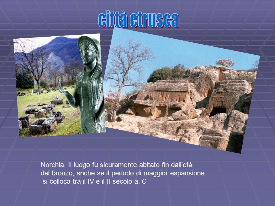 città etrusca Norchia. Il luogo fu sicuramente abitato fin dall età