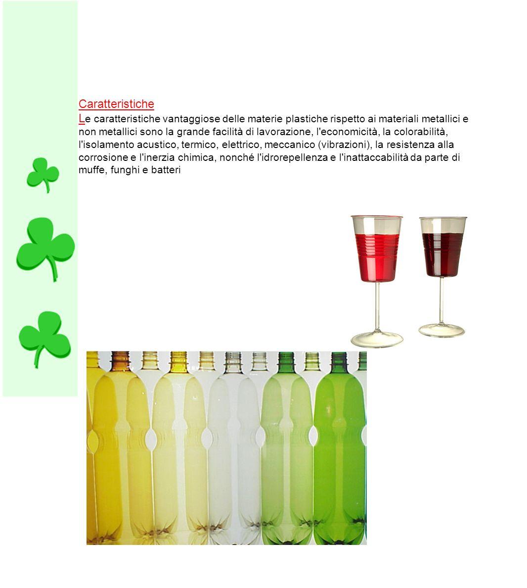 Caratteristiche Le caratteristiche vantaggiose delle materie plastiche rispetto ai materiali metallici e.