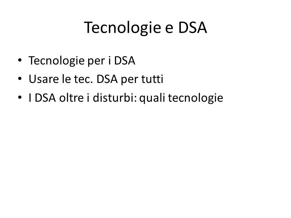 Tecnologie e DSA Tecnologie per i DSA Usare le tec. DSA per tutti