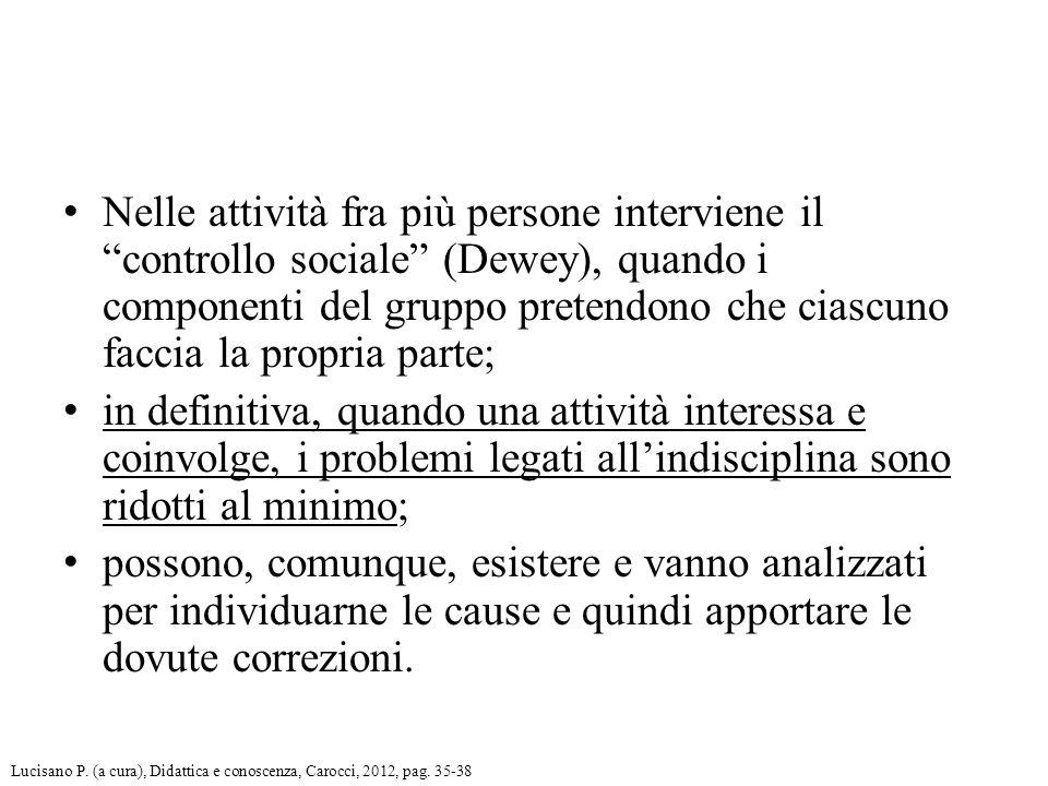 Nelle attività fra più persone interviene il controllo sociale (Dewey), quando i componenti del gruppo pretendono che ciascuno faccia la propria parte;