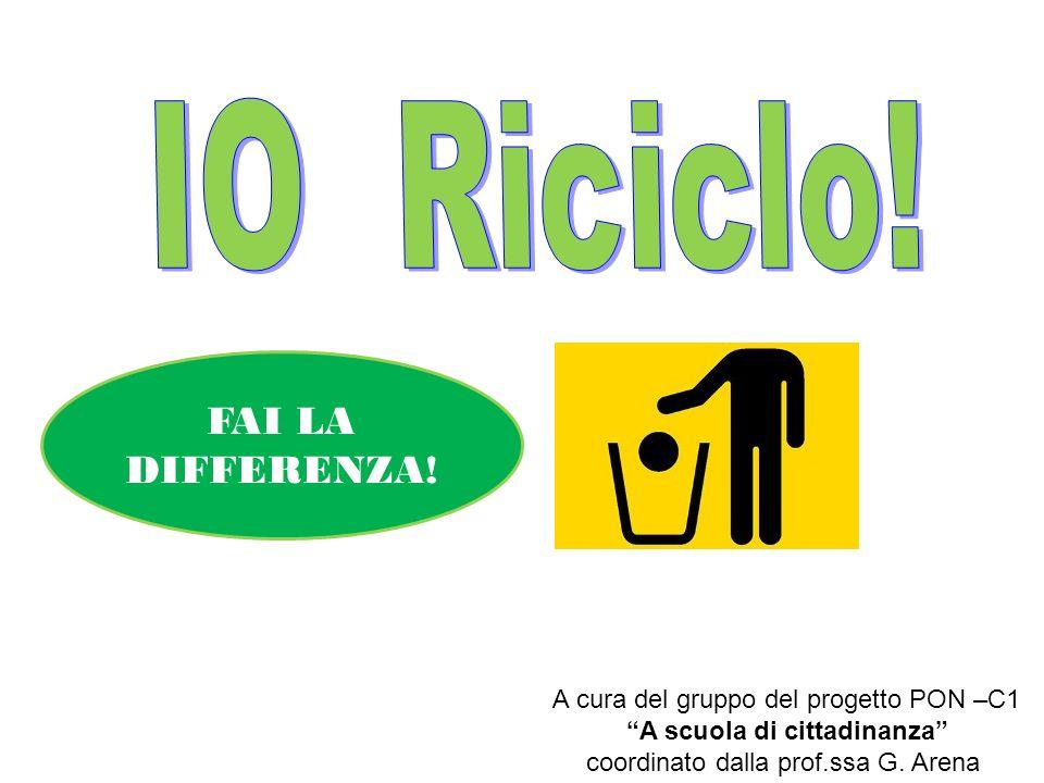IO Riciclo! FAI LA DIFFERENZA! A cura del gruppo del progetto PON –C1