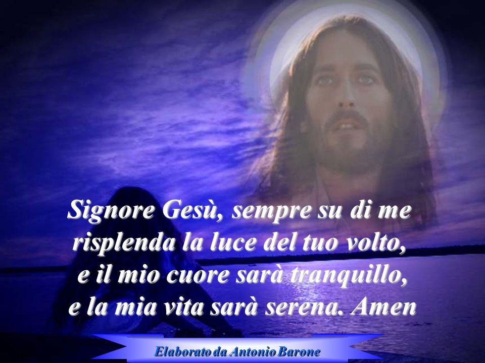 Signore Gesù, sempre su di me risplenda la luce del tuo volto,