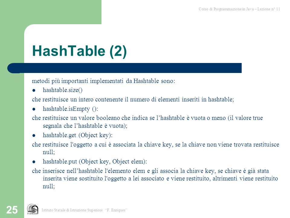 HashTable (2) metodi più importanti implementati da Hashtable sono:
