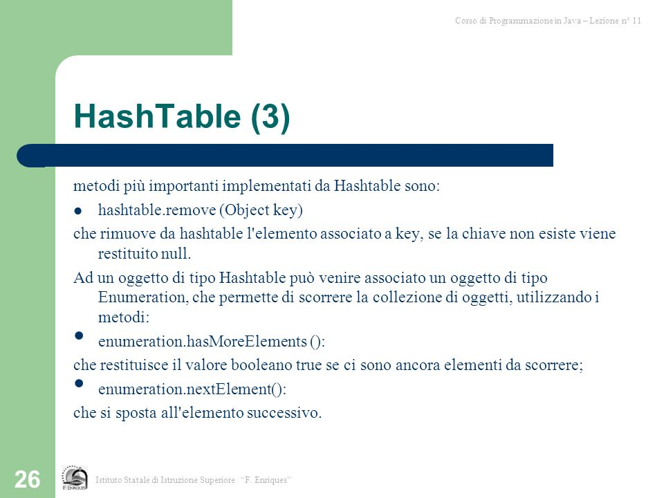HashTable (3) metodi più importanti implementati da Hashtable sono: