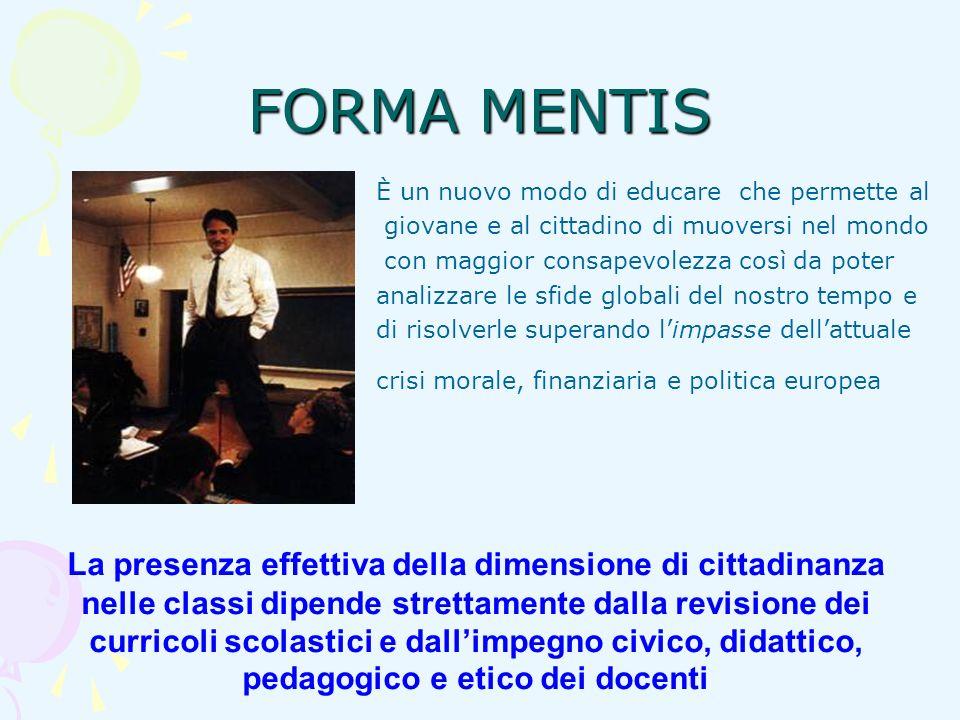 FORMA MENTIS È un nuovo modo di educare che permette al. giovane e al cittadino di muoversi nel mondo.