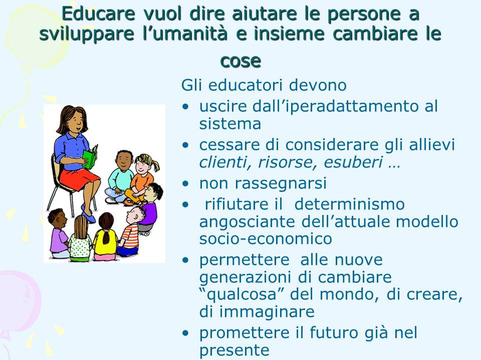 Educare vuol dire aiutare le persone a sviluppare l'umanità e insieme cambiare le cose