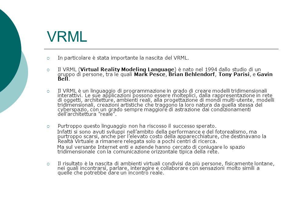 VRML In particolare è stata importante la nascita del VRML.