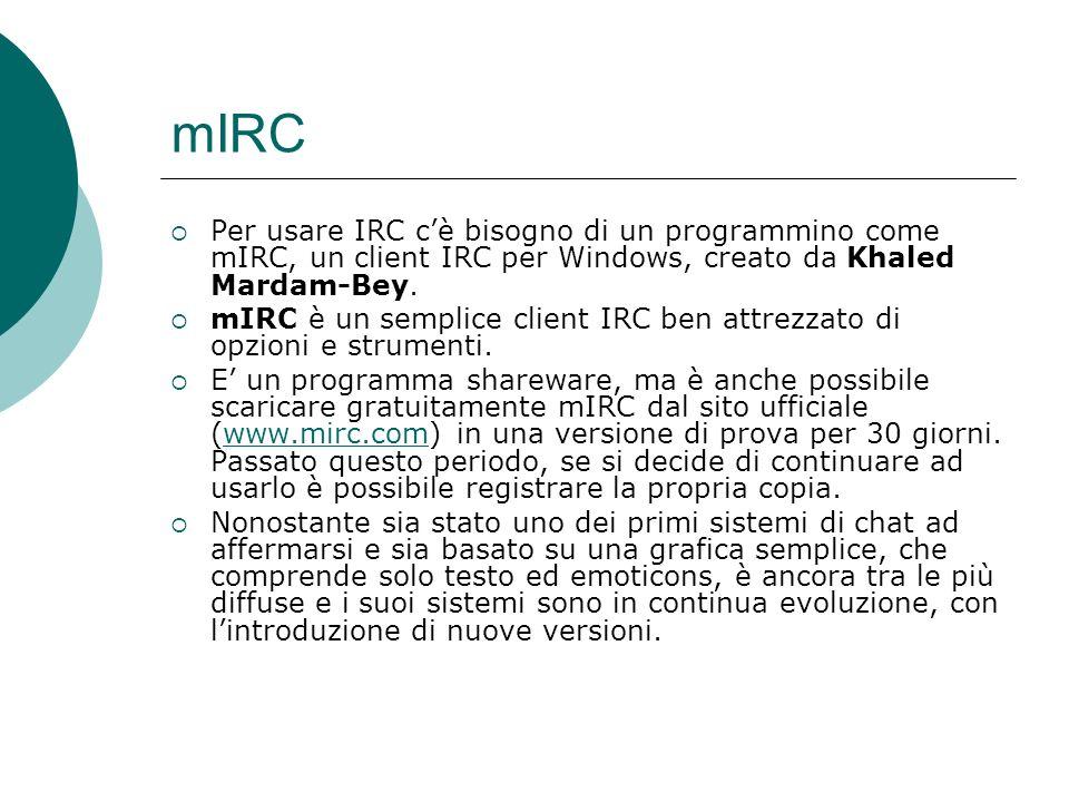 mIRC Per usare IRC c'è bisogno di un programmino come mIRC, un client IRC per Windows, creato da Khaled Mardam-Bey.