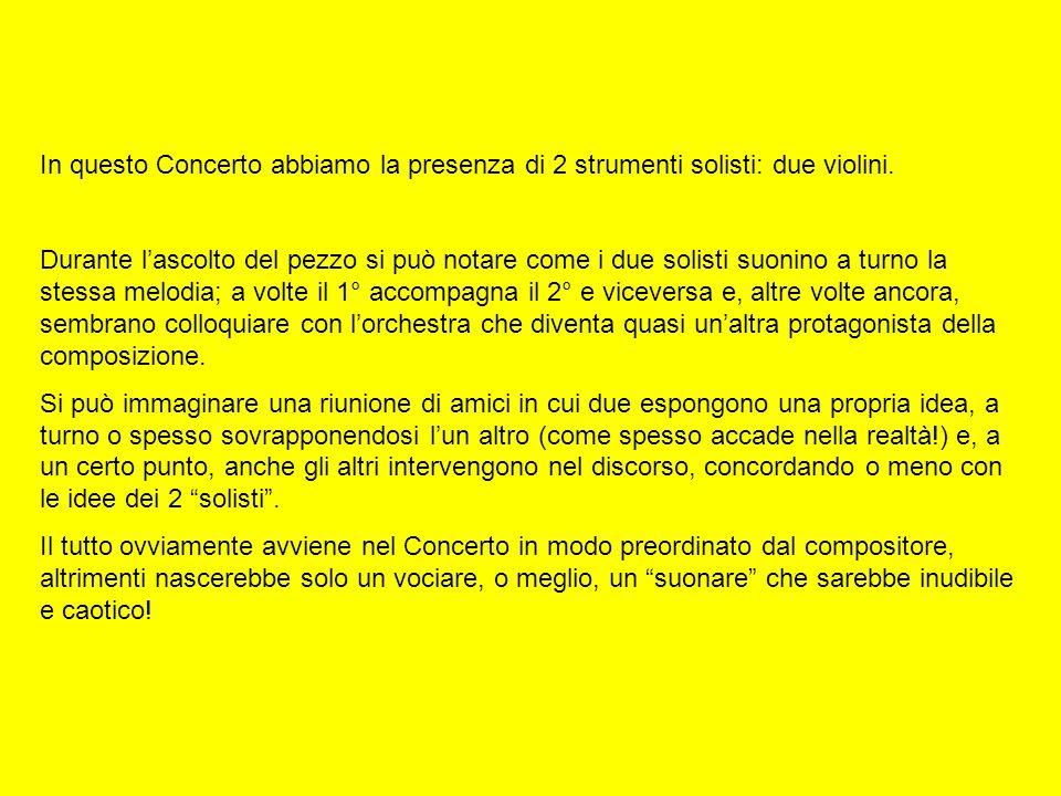In questo Concerto abbiamo la presenza di 2 strumenti solisti: due violini.