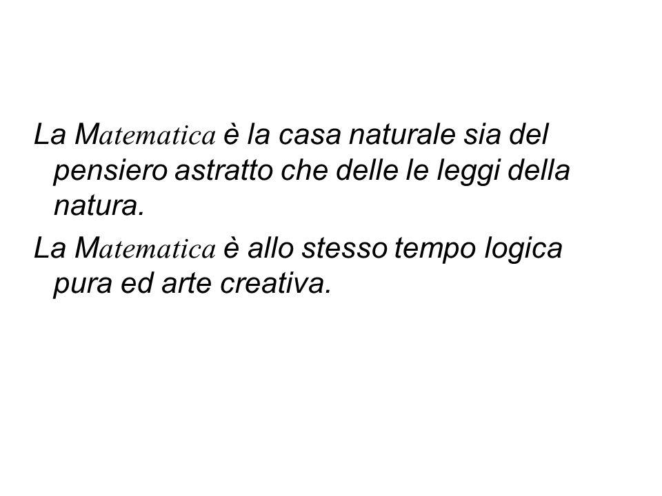 La Matematica è la casa naturale sia del pensiero astratto che delle le leggi della natura.