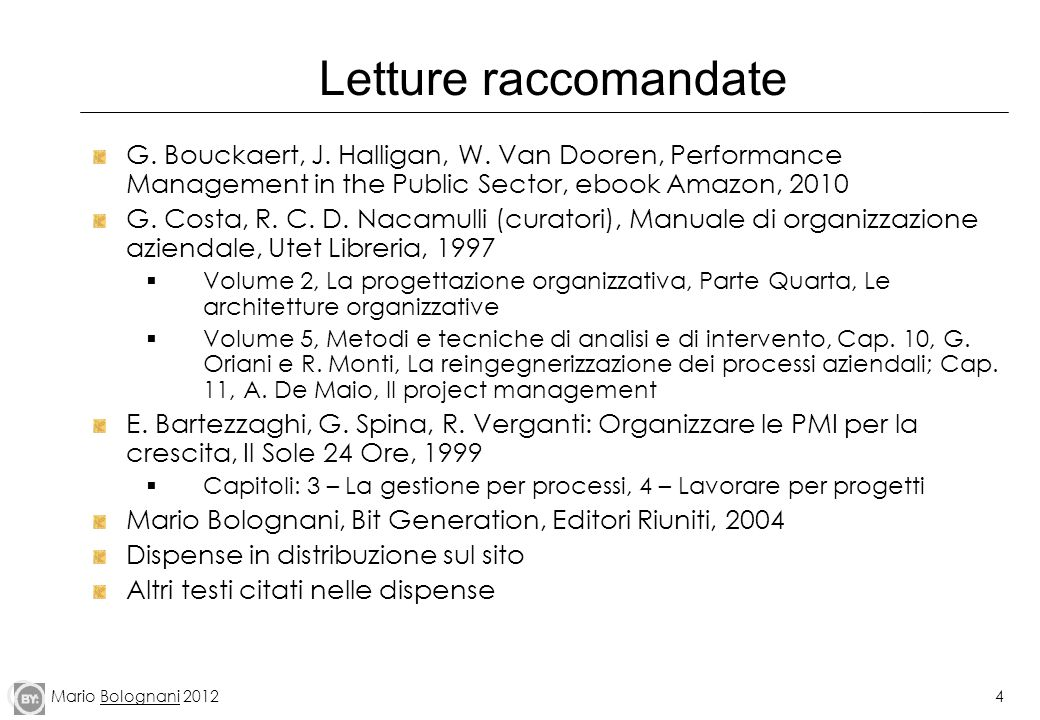 Letture raccomandate G. Bouckaert, J. Halligan, W. Van Dooren, Performance Management in the Public Sector, ebook Amazon, 2010.
