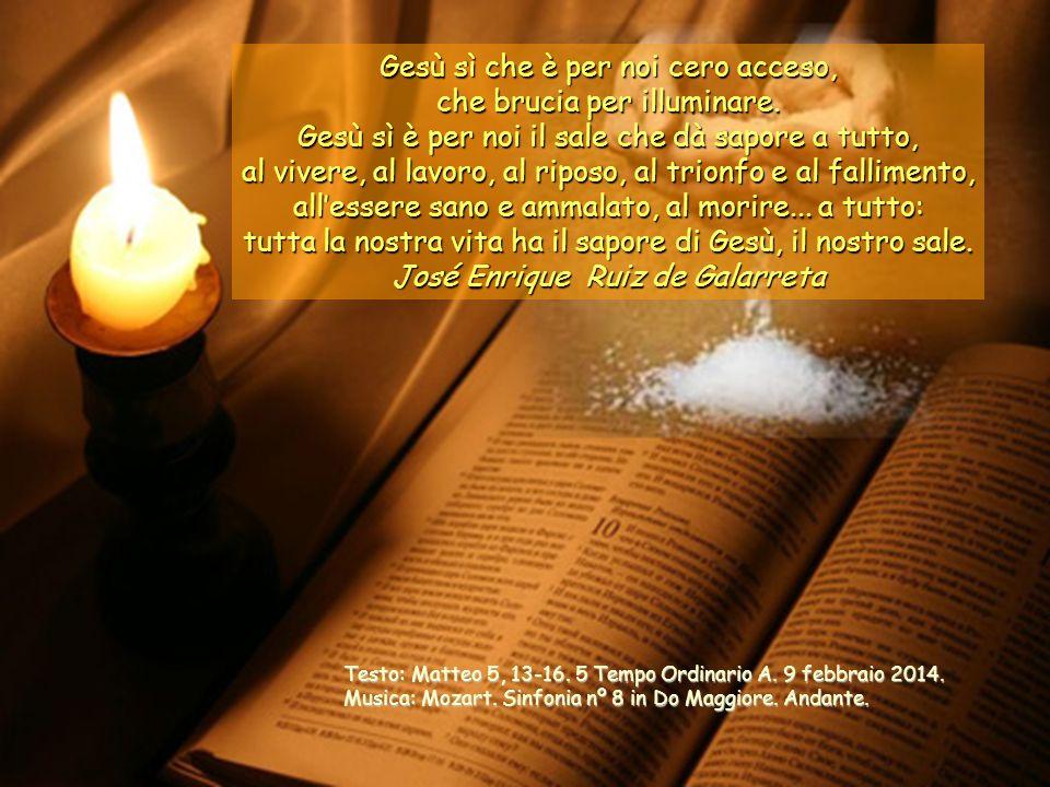 Gesù sì che è per noi cero acceso, che brucia per illuminare.
