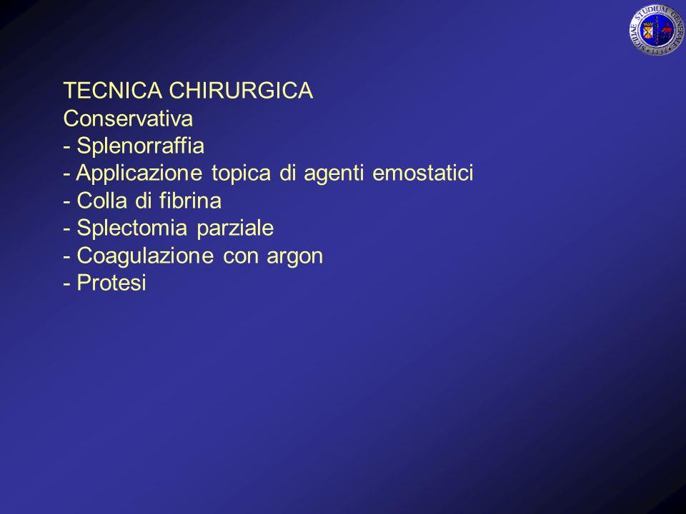 TECNICA CHIRURGICA Conservativa. - Splenorraffia. - Applicazione topica di agenti emostatici. - Colla di fibrina.