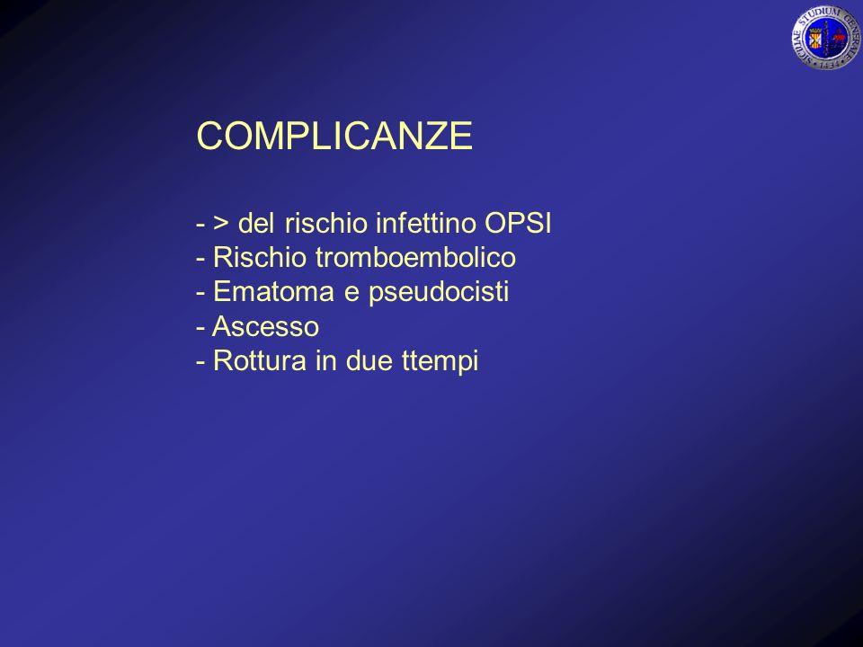 COMPLICANZE - > del rischio infettino OPSI - Rischio tromboembolico