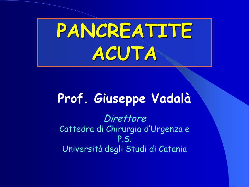 PANCREATITE ACUTA Prof. Giuseppe Vadalà Direttore