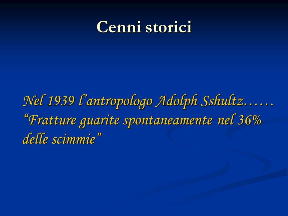 Cenni storici Nel 1939 l'antropologo Adolph Sshultz…… Fratture guarite spontaneamente nel 36% delle scimmie