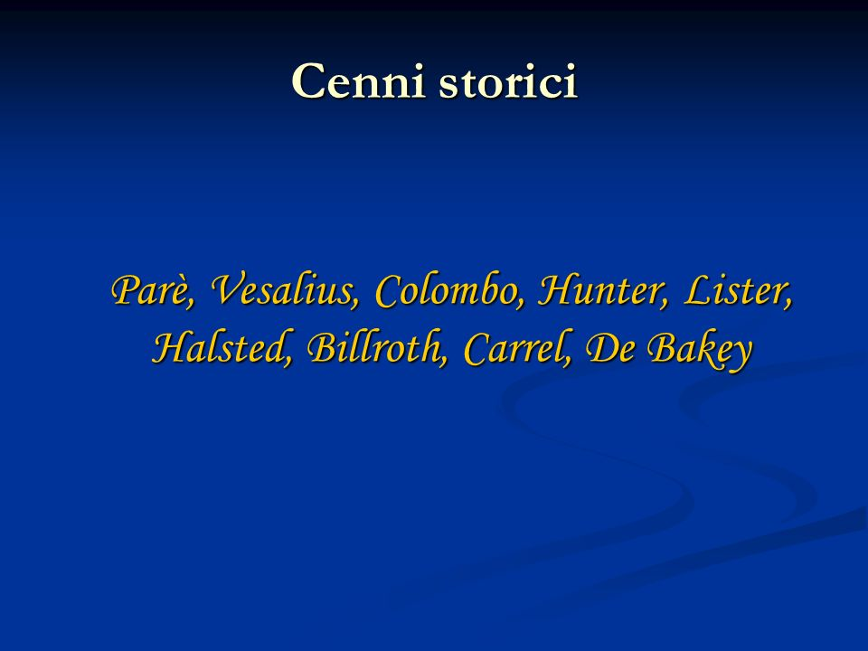 Cenni storici Parè, Vesalius, Colombo, Hunter, Lister, Halsted, Billroth, Carrel, De Bakey