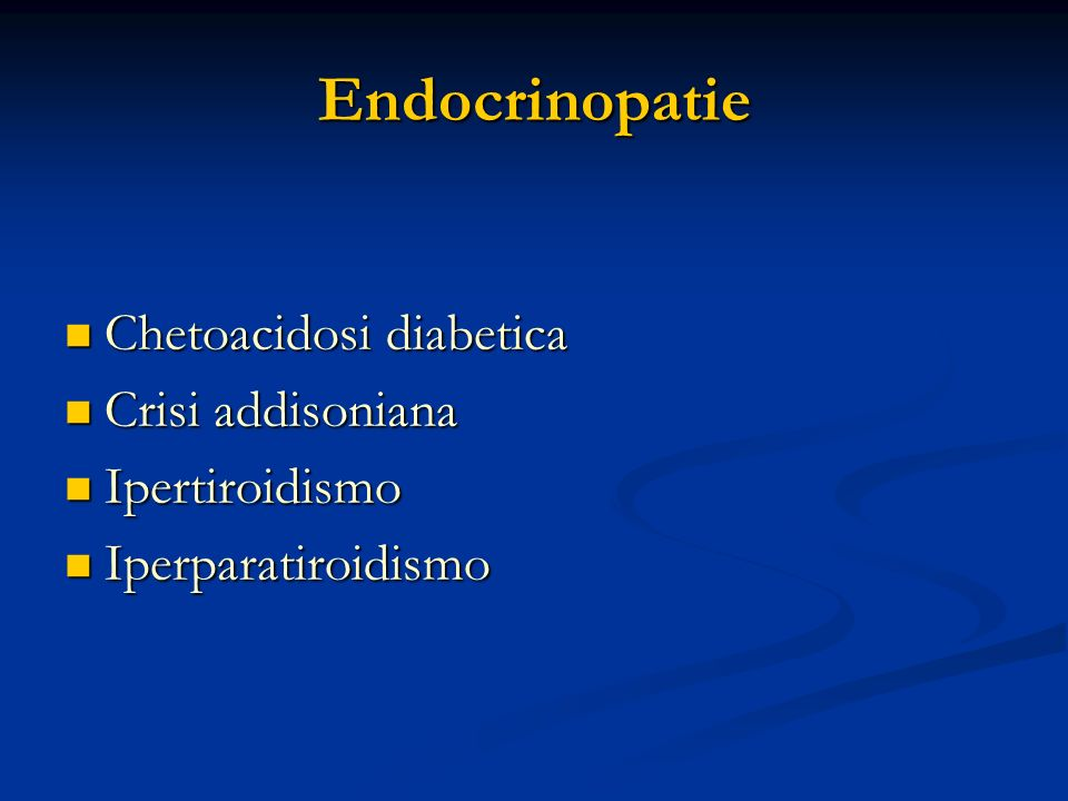 Endocrinopatie Chetoacidosi diabetica Crisi addisoniana Ipertiroidismo