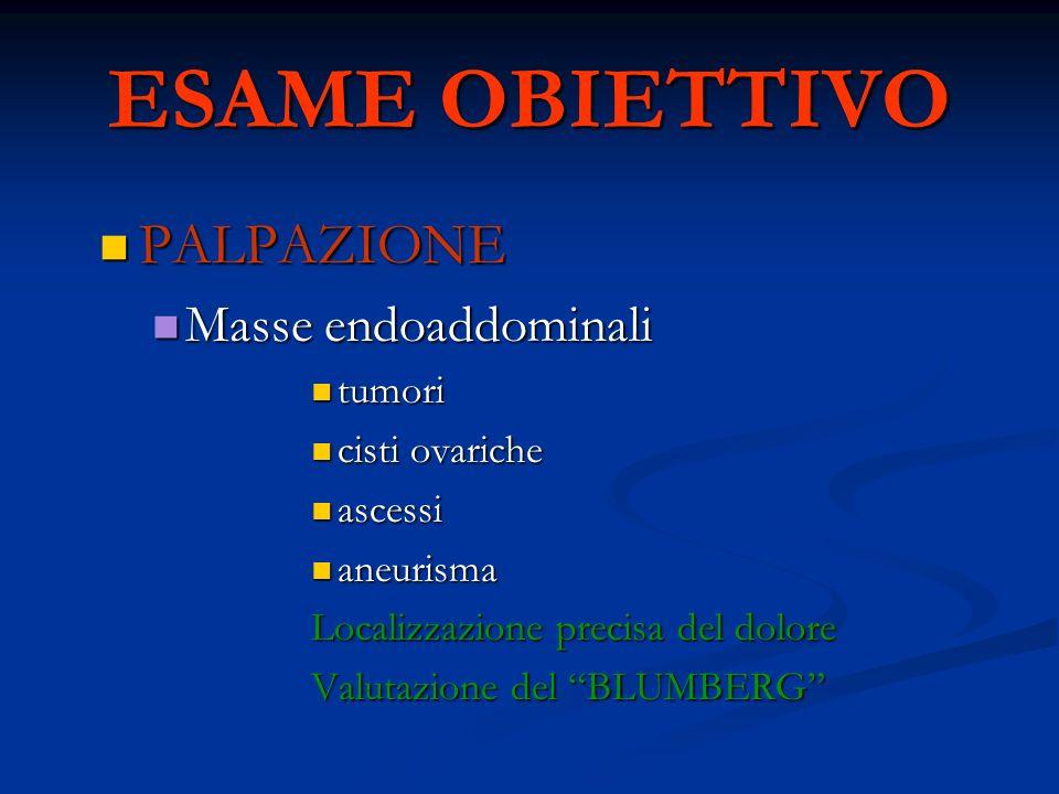 ESAME OBIETTIVO PALPAZIONE Masse endoaddominali tumori cisti ovariche
