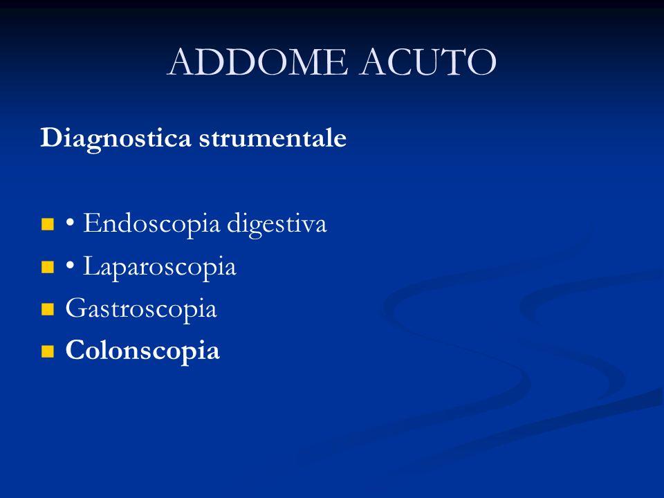 ADDOME ACUTO Diagnostica strumentale • Endoscopia digestiva