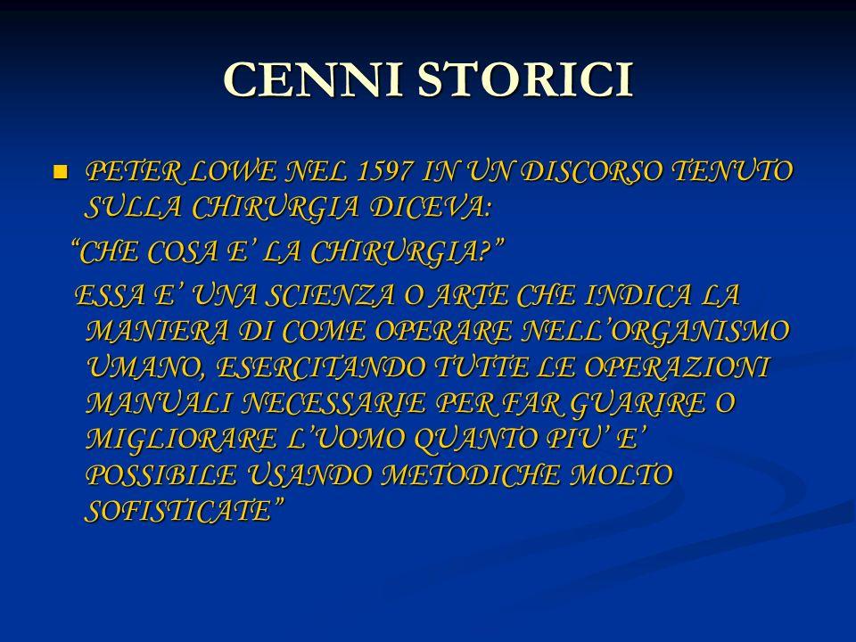 CENNI STORICI PETER LOWE NEL 1597 IN UN DISCORSO TENUTO SULLA CHIRURGIA DICEVA: CHE COSA E' LA CHIRURGIA