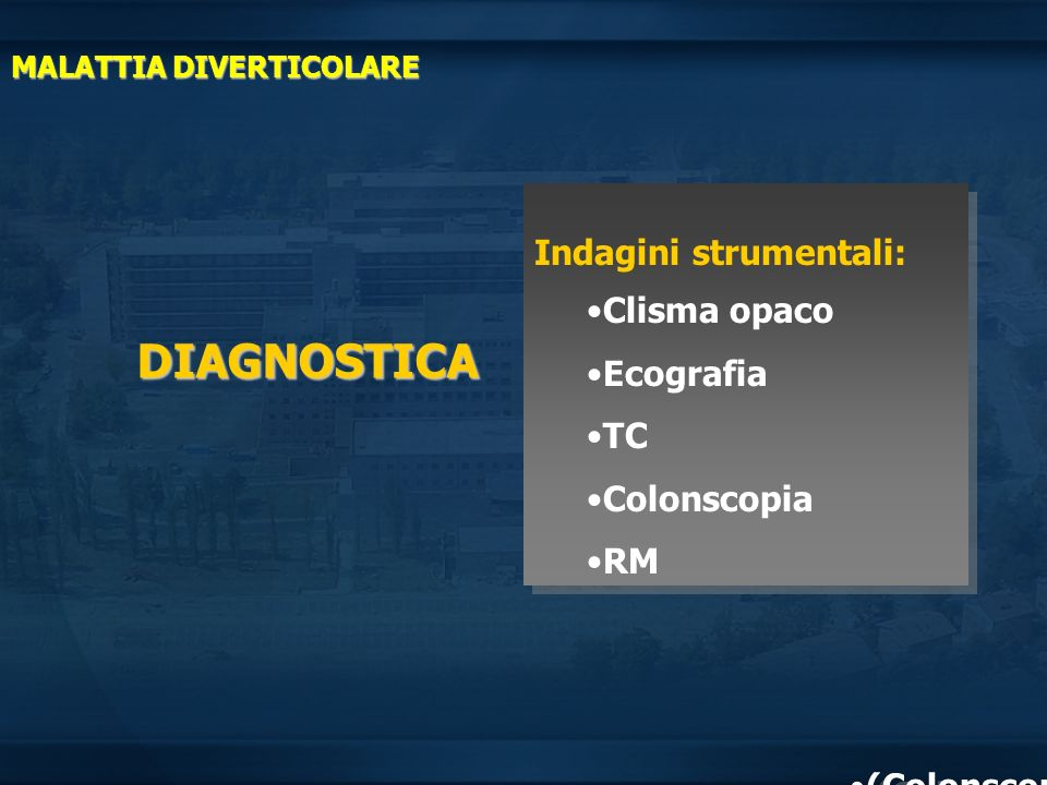 DIAGNOSTICA Indagini strumentali: Clisma opaco Ecografia TC