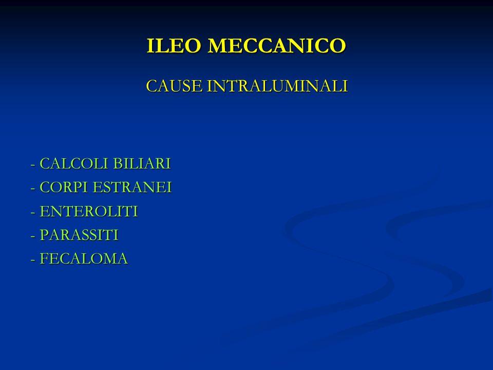 ILEO MECCANICO CAUSE INTRALUMINALI - CALCOLI BILIARI - CORPI ESTRANEI