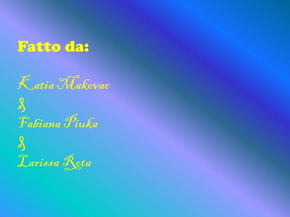 Fatto da: Katia Makovac ₰ Fabiana Piuka ₰ Larissa Rota