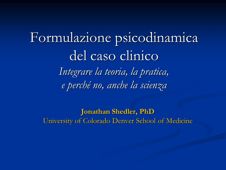Jonathan Shedler, PhD University of Colorado Denver School of Medicine