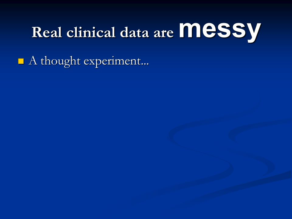 Real clinical data are messy