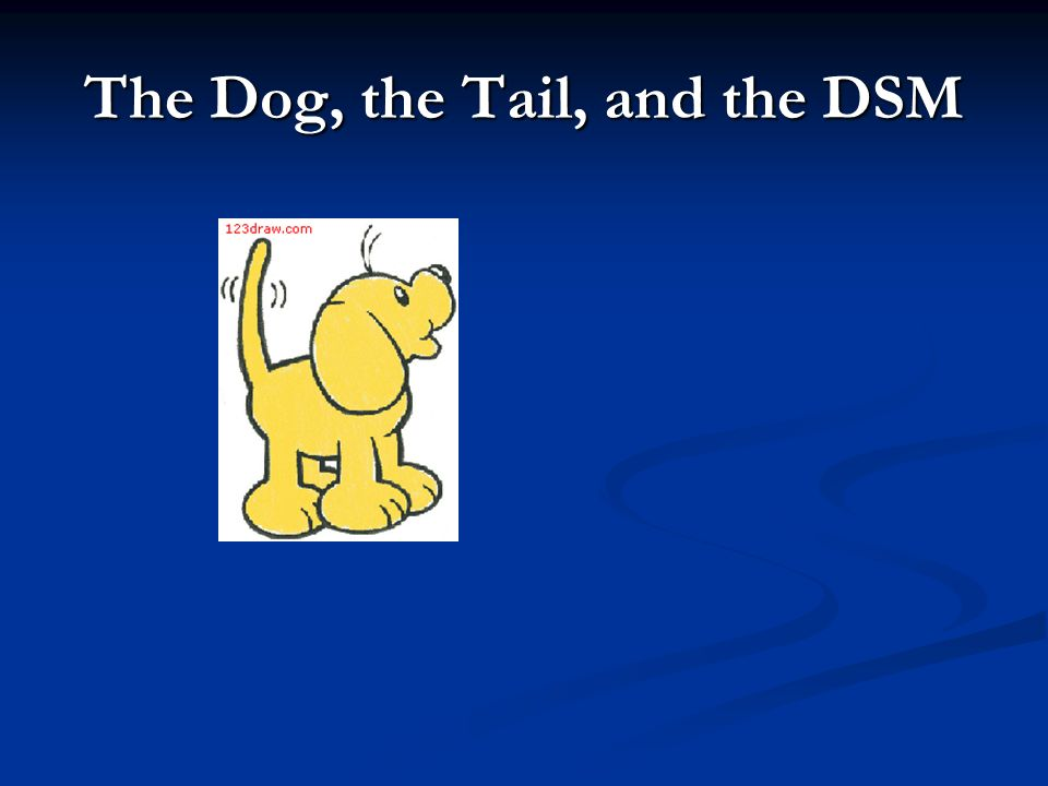 The Dog, the Tail, and the DSM