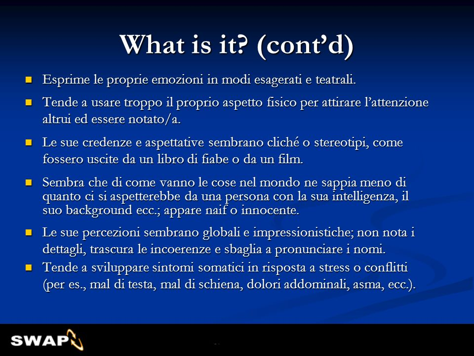 What is it (cont'd) Esprime le proprie emozioni in modi esagerati e teatrali.