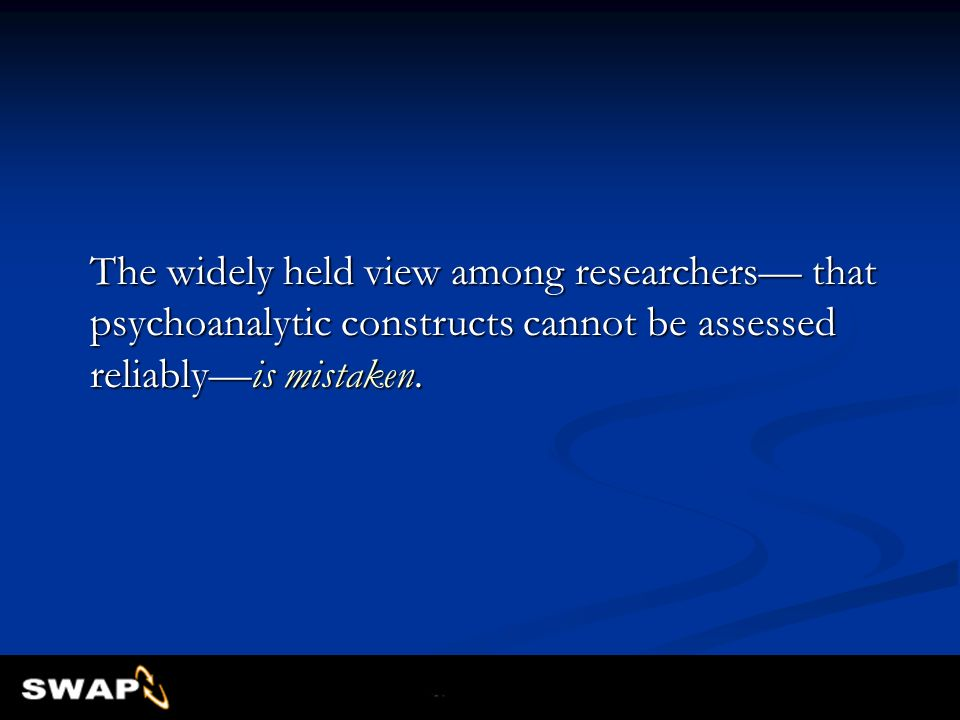 The widely held view among researchers— that psychoanalytic constructs cannot be assessed reliably—is mistaken.