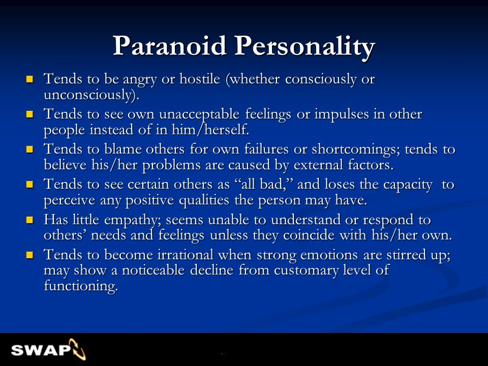 Paranoid Personality Tends to be angry or hostile (whether consciously or unconsciously).