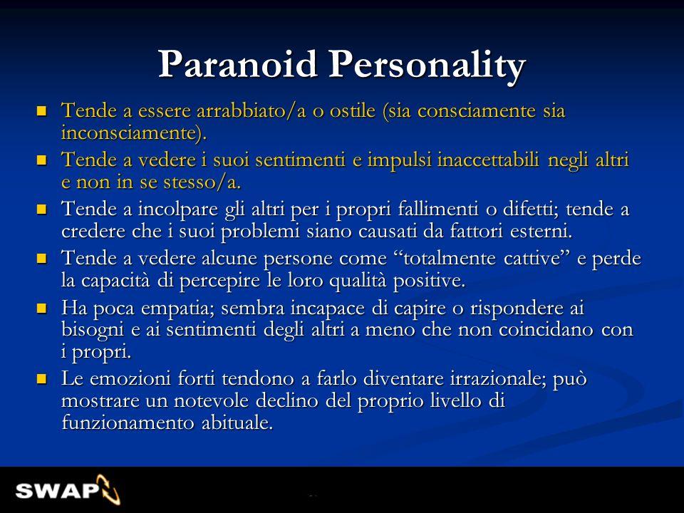 Paranoid Personality Tende a essere arrabbiato/a o ostile (sia consciamente sia inconsciamente).