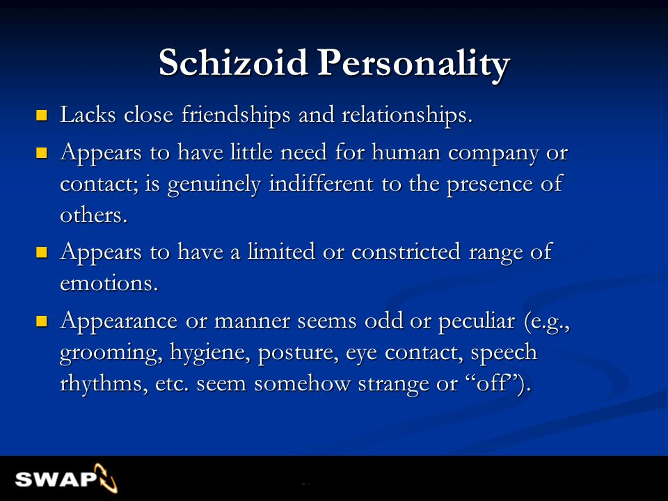 Schizoid Personality Lacks close friendships and relationships.