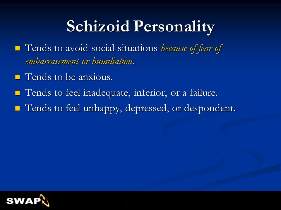Schizoid Personality Tends to avoid social situations because of fear of embarrassment or humiliation.