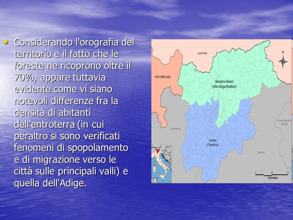 Considerando l orografia del territorio e il fatto che le foreste ne ricoprono oltre il 70%, appare tuttavia evidente come vi siano notevoli differenze fra la densità di abitanti dell entroterra (in cui peraltro si sono verificati fenomeni di spopolamento e di migrazione verso le città sulle principali valli) e quella dell Adige.