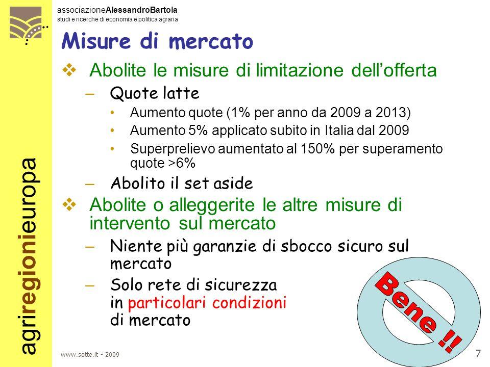 Misure di mercato Abolite le misure di limitazione dell'offerta. Quote latte. Aumento quote (1% per anno da 2009 a 2013)