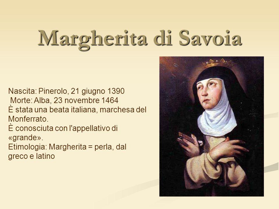 Margherita di Savoia Nascita: Pinerolo, 21 giugno 1390