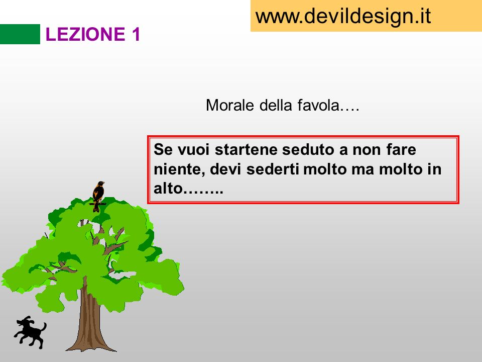 www.devildesign.it LEZIONE 1 Morale della favola….